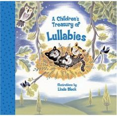 A Children's Treasury of Lullabies  Words and Music by Various Artists  Illustrated by Linda Bleck - more info here - http://singbookswithemily.wordpress.com/2013/03/03/childrens-treasuries-by-linda-bleck-with-many-singable-treasures/