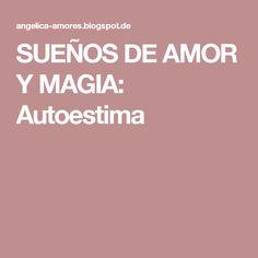 SUEÑOS DE AMOR Y MAGIA: Autoestima