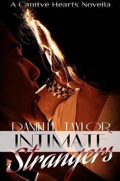 Intimate Strangers (Captive Hearts 2) by Danielle Taylor, http://www.amazon.com/dp/B00DPYBK3O/ref=cm_sw_r_pi_dp_AY2esb1RY7449