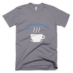 Will Work For Coffee Tee Shirt. Available at JustinCaseDeck.com