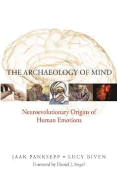 The Archaeology of Mind: Neuroevolutionary Origins of Human Emotion: Neuroevolutionary Origins of Human Emotions (Norton Series on Interpersonal . (Norton Series on Interpersonal Neurobiology) I Love Books, Good Books, Free Books, Emotional Disorders, Daniel J, Self Regulation, Human Emotions, Book Recommendations, Book Format