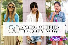 50 Spring Outfits to Copy RightNow | StyleCaster - This is for 2013, but there are a lot of good ideas for any time..