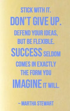 Just stick with it. #marthastewart #quotes