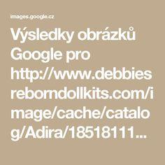 Výsledky obrázků Google pro http://www.debbiesreborndollkits.com/image/cache/catalog/Adira/18518111_1859438937652334_457799763175754209_o-500x500.jpg
