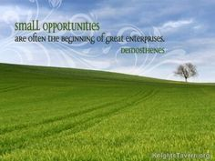 """Small opportunities are often the beginning of great enterprises."" -Demosthenes inspirational quote desktop wallpaper (click to download)"