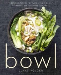 Bowl: Vegetarian Recipes for Ramen, Pho, Bibimbap, Dumplings, and Other One-dish Meals (Paperback)
