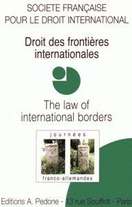 Droit des frontières internationales = The law of international borders : journées franco-allemandes / Société française pour le droit international.     Pedone, 2016