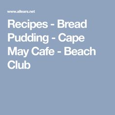 Recipes - Bread Pudding - Cape May Cafe - Beach Club