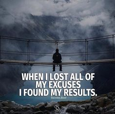 When I lost all of my excuses..