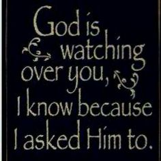 God is watching over you!!  ♥;-) ♥