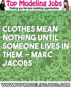 Clothes Mean Nothing Until Someone Lives In Them. - Marc Jacobs... URL: http://www.topmodelingjobs.com/ Tags: #modeling #needajob #needmoney #fashion