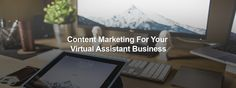 4 benefits your virtual assistant business could gain from, through an astute content sharing strategy
