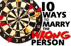 Ten Ways to Marry the Wrong Person: Blind love is not the way to choose a spouse. Here are practical tools for keeping your eyes wide open  and prevent marrying the wrong person