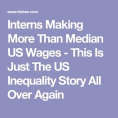 Interns Making More Than Median US Wages - This Is Just The US Inequality Story All Over Again