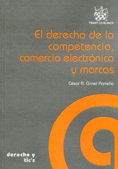 Giner Parreño, César A. /  El Derecho de la competencia, comercio electrónico y marcas. /  Tirant lo Blanch, 2014