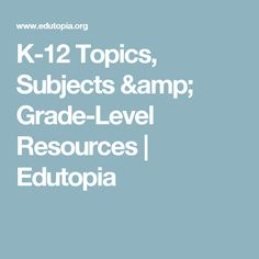 K-12 Topics, Subjects & Grade-Level Resources | Edutopia