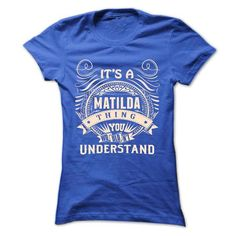 MATILDA .Its a MATILDA Thing You Wouldnt Understand - T - #gift #small gift. BUY IT => https://www.sunfrog.com/Names/MATILDA-Its-a-MATILDA-Thing-You-Wouldnt-Understand--T-Shirt-Hoodie-Hoodies-YearName-Birthday-43435549-Ladies.html?68278