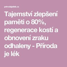 Tajemství zlepšení paměti o 80%, regenerace kostí a obnovení zraku odhaleny - Příroda je lék Health Advice, Fat Burning, Life Is Good, Food And Drink, Health Fitness, Herbs, Healthy, Anna, Medicine