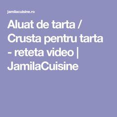 Aluat de tarta / Crusta pentru tarta - reteta video | JamilaCuisine