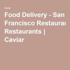 Food Delivery - San Francisco Restaurants   Caviar