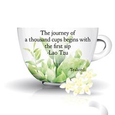 "Tea Sayings | Tealated ""The journey of a thousand cups begins with the first sip. ~Lao Tzu by Tealated Organic Tea"