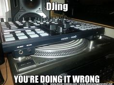DJing YOU'RE DOING IT WRONG - dj's and turntables, technics 1210s, midi controllers. http://www.thememegenerator.net