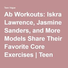 Ab Workouts: Iskra Lawrence, Jasmine Sanders, and More Models Share Their Favorite Core Exercises | Teen Vogue