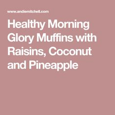 Healthy Morning Glory Muffins with Raisins, Coconut and Pineapple