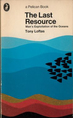 Tony Loftas | The Last Resource: Man's Exploitation of the Oceans | Mike Pope (Pelican, 1972)