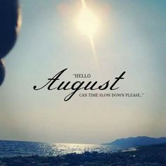 August   Slow Down. (Please Mess Me Up.
