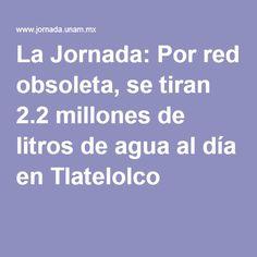 La Jornada: Por red obsoleta, se tiran 2.2 millones de litros de agua al día en Tlatelolco