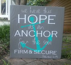 "Wood Sign with vinyl ""We have this hope as an anchor for the soul.  Firm and secure"" Hebrews 6:19 Living A Dream: My Creations"