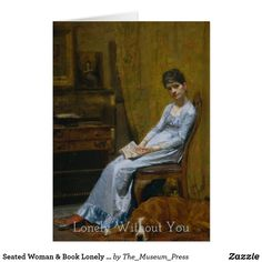 Seated Woman & Book Lonely Without You Without You, Single Image, Custom Greeting Cards, Van Gogh, Lonely, Museum, Paintings, Pillows, Woman