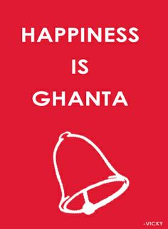 Happiness is Ghanta.