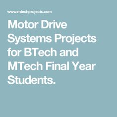 Motor Drive Systems Projects for BTech and MTech Final Year Students.