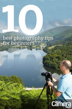 10 best photography tips for beginners  These ten tips will, for the most part clear up any confusion you might have on what to expect with photography!