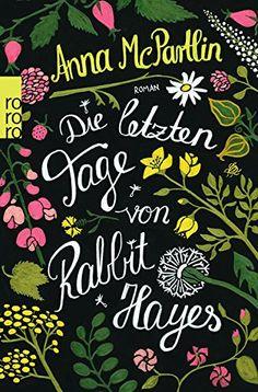 Die letzten Tage von Rabbit Hayes von Anna McPartlin http://www.amazon.de/dp/3499269228/ref=cm_sw_r_pi_dp_uji2wb05MQFGZ