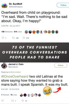 Most people don't go around listening to other people's conversations. Unless you're nosy. But sometimes we can't help but overhear conversations. What you hear can be horrifying. It can also be embarrassing or just downright hilarious. Either way, it makes you want to eavesdrop a little bit more. Thanks to the hashtag #overheard or #ioverheard, you don't have to. You can just survey conversations that other people have heard online. And the results are pretty damn funny.