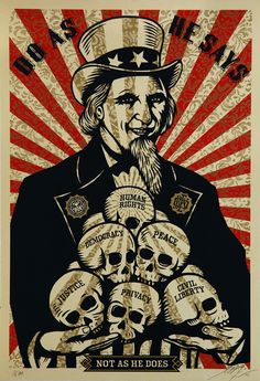 """Uncle Scam"" by Shepard Fairey, 2006. Arty-Fact: 'Uncle Scam' is a verbal and visual twist on conventional expectations of patriotism. The iconic image of Uncle Sam is juxtaposed with the death of human rights, democracy, peace, justice, privacy and civil liberty – depicted by placing each of these values on a human skull.  www.addictedgallery.com"