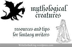 Mythological Creatures: Resources and Tips for Fantasy Writers