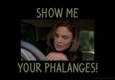 """""""Show me your phalanges!"""" -Bones"""