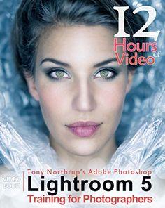 Tony Northrup's Adobe Photoshop Lightroom 5 Video Book: Training for…
