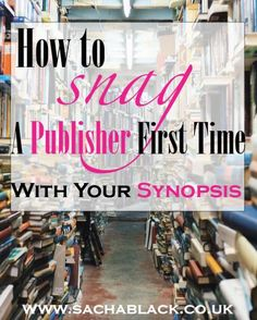 How To Snag A Publisher First Time With Your Synopsis