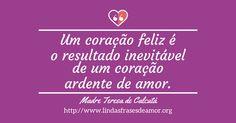 Um coração feliz é o resultado inevitável de um coração ardente de amor.