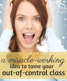 A Miracle-Working Idea to Tame Your Out-of-Control Class - Teach 4 the Heart