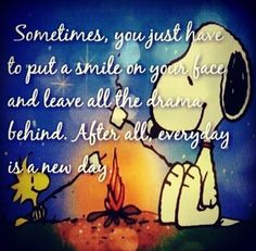 Sometimes you just have to put a smile on your face... quote smile snoopy positive quote drama new day charlie brown peanuts snoopy quote
