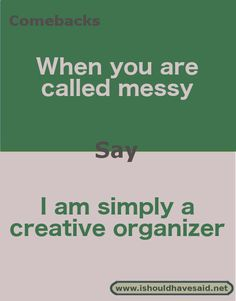 What to say when people call you messy.