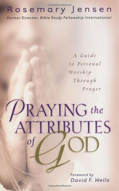 Praying the Attributes of God: A Guide to Personal Worship Through Prayer: Rosemary Jensen: 9780825429422: Amazon.com: Books