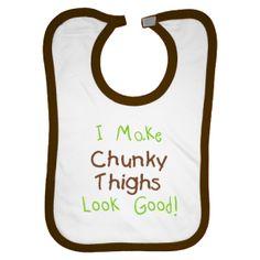 I make chunky thighs look GOOD! haha. Love this funny bib!