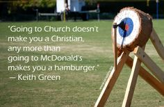 Going to church doesn't make you a Christian any more than going to a donut shop makes you a police officer. Keith Green, Greg Laurie, Prayer Poems, Humanistic Psychology, Green Quotes, Worship The Lord, History Classroom, King Jesus, Truth Of Life